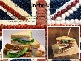 Lunch in the UK A traditional English meal is complete without sandwiches. As