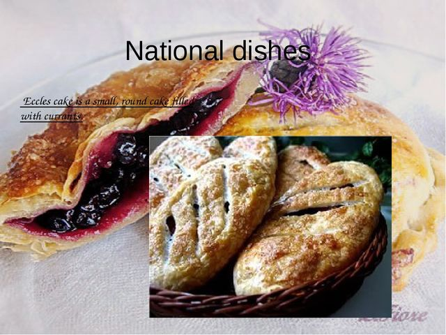 Eccles cake is a small, round cake filled with currants. National dishes