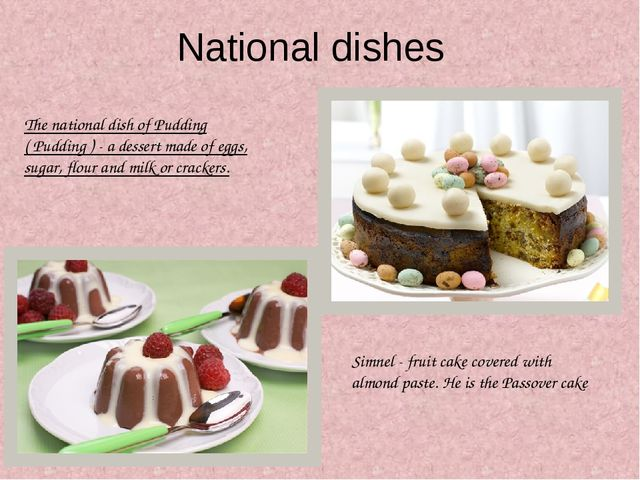 National dishes The national dish of Pudding ( Pudding ) - a dessert made of...