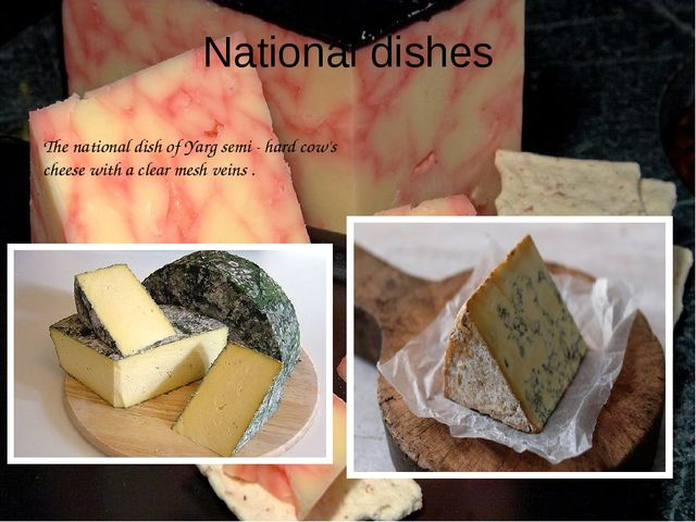 National dishes The national dish of Yarg semi - hard cow's cheese with a cle...