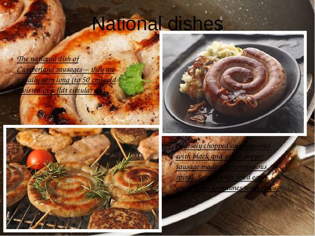 National dishes The national dish of Cumberland sausages – they are usually v...