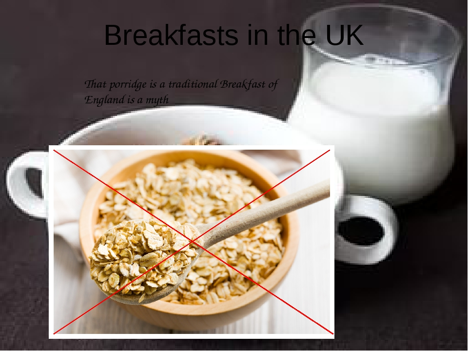 Breakfasts in the UK That porridge is a traditional Breakfast of England is a...