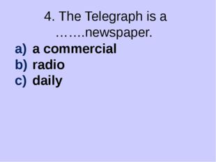 4. The Telegraph is a …….newspaper. a commercial radio daily