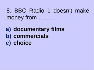 8. BBC Radio 1 doesn't make money from ……. . documentary films commercials ch