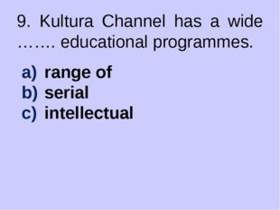 9. Kultura Channel has a wide ……. educational programmes. range of serial int