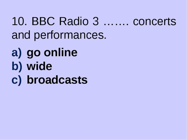 10. BBC Radio 3 ……. concerts and performances. go online wide broadcasts
