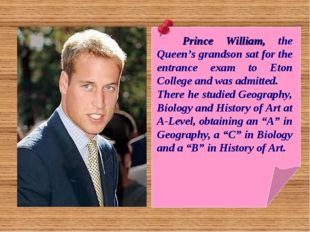 Prince William, the Queen's grandson sat for the entrance exam to Eton Colle