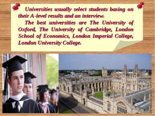 Universities usually select students basing on their A-level results and an