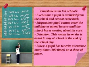 Punishments in UK schools: • Exclusion: a pupil is excluded from the school