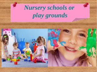 Nursery schools or play grounds