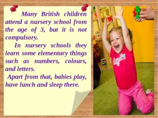 Many British children attend a nursery school from the age of 3, but it is n
