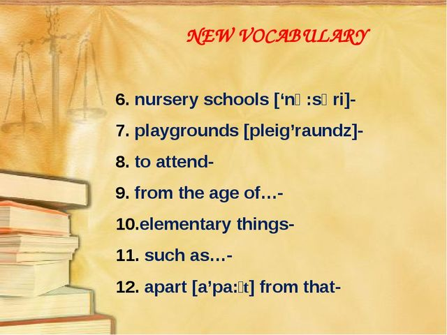 NEW VOCABULARY 6. nursery schools ['nə:səri]- 7. playgrounds [pleig'raundz]-...