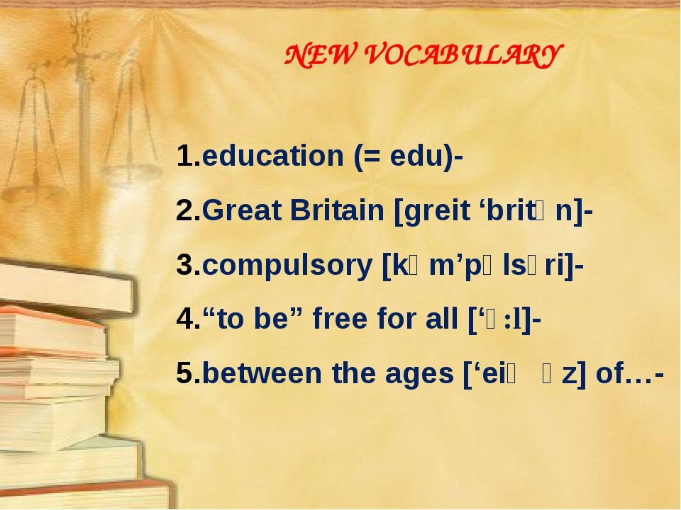 NEW VOCABULARY education (= edu)- Great Britain [greit 'britən]- compulsory [...