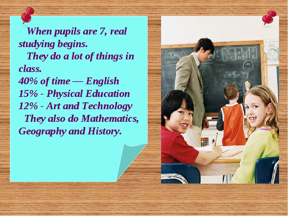 When pupils are 7, real studying begins. They do a lot of things in class. 4...