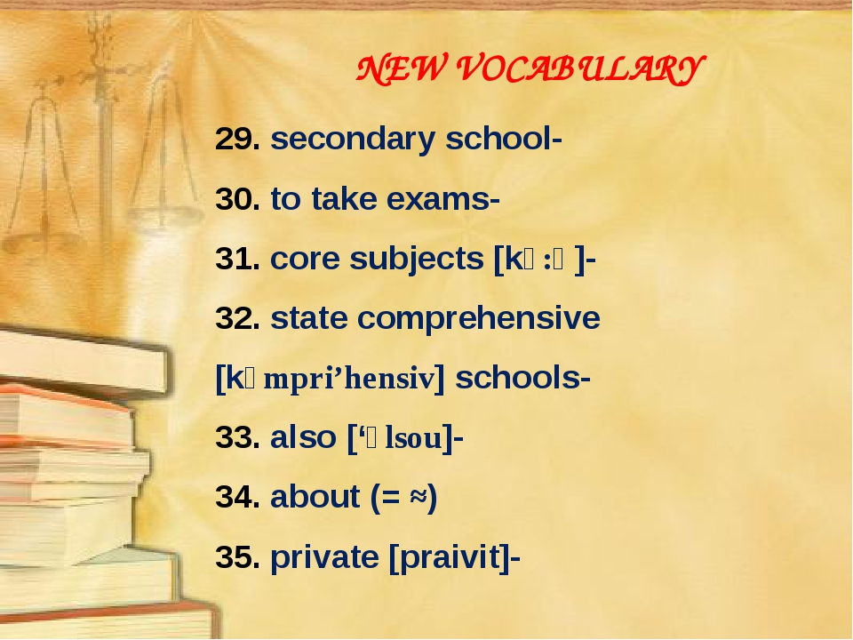 NEW VOCABULARY 29. secondary school- 30. to take exams- 31. core subjects [kɔ...