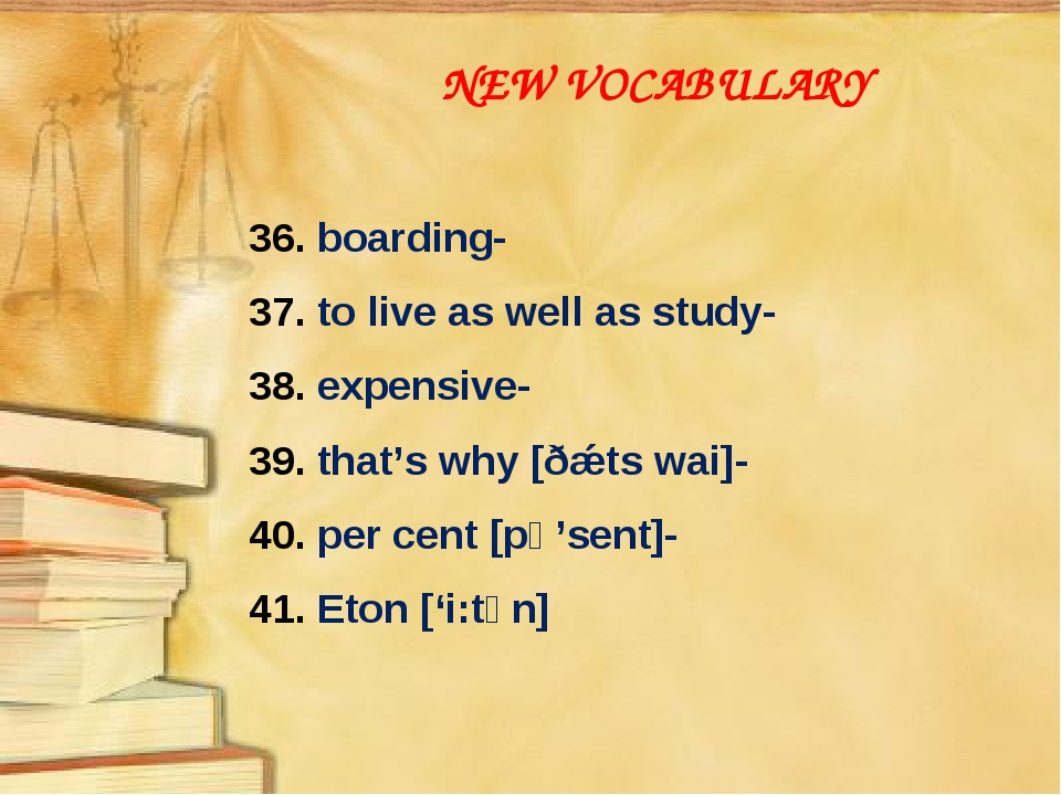 NEW VOCABULARY 36. boarding- 37. to live as well as study- 38. expensive- 39....