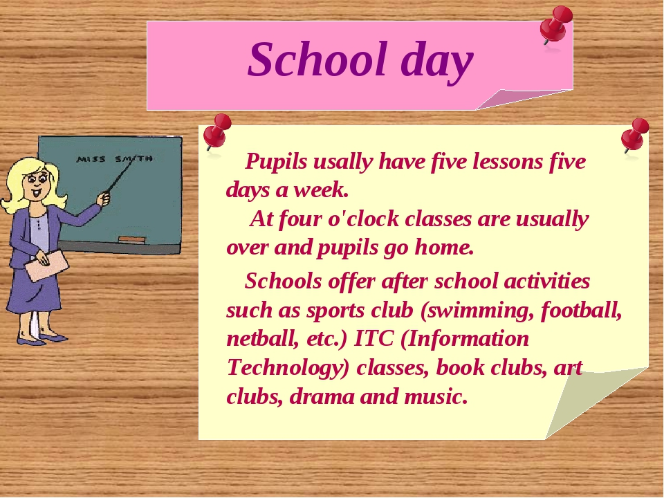 School day Pupils usally have five lessons five days a week. At four o'clock...
