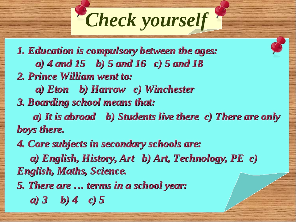 Check yourself 1. Education is compulsory between the ages: a) 4 and 15 b) 5...