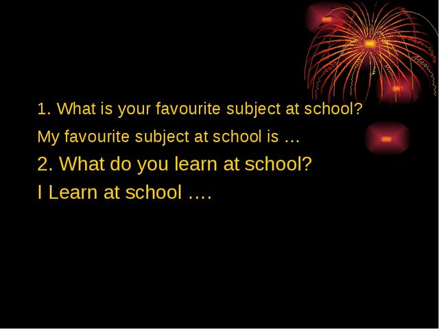 1. What is your favourite subject at school? My favourite subject at school i...