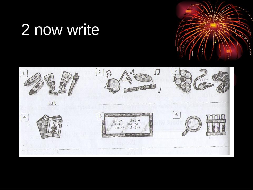 2 now write