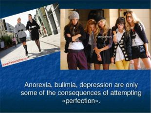 Anorexia, bulimia, depression are only some of the consequences of attempting