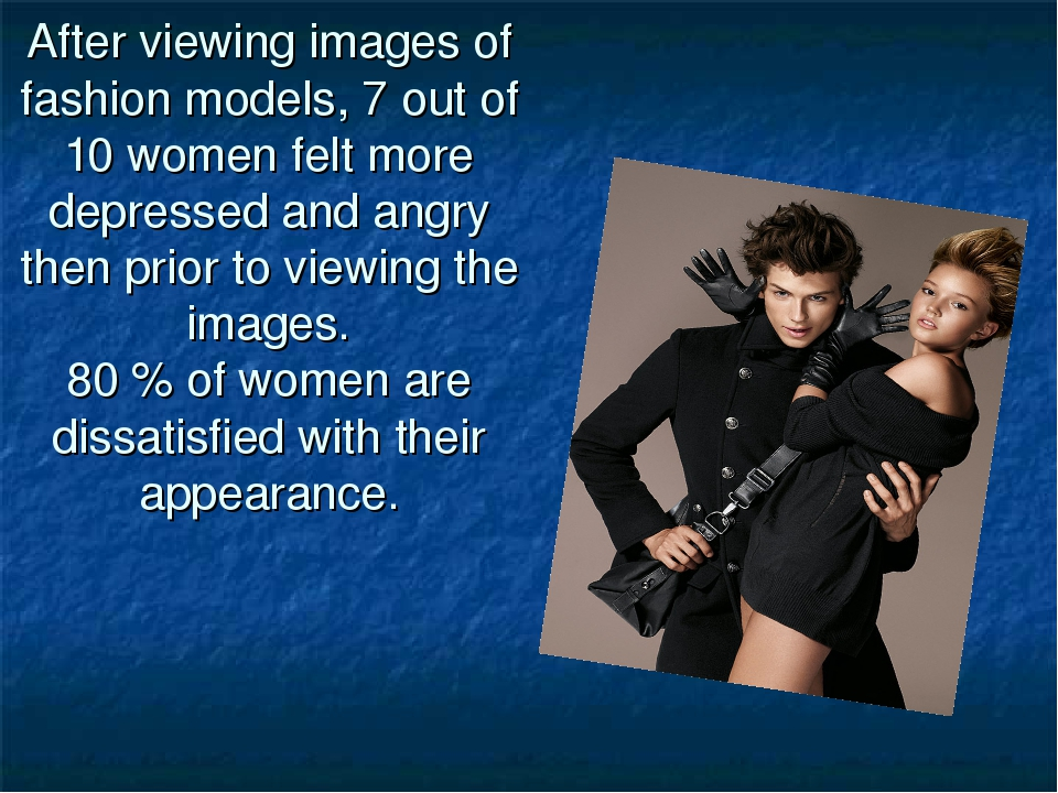 After viewing images of fashion models, 7 out of 10 women felt more depressed...
