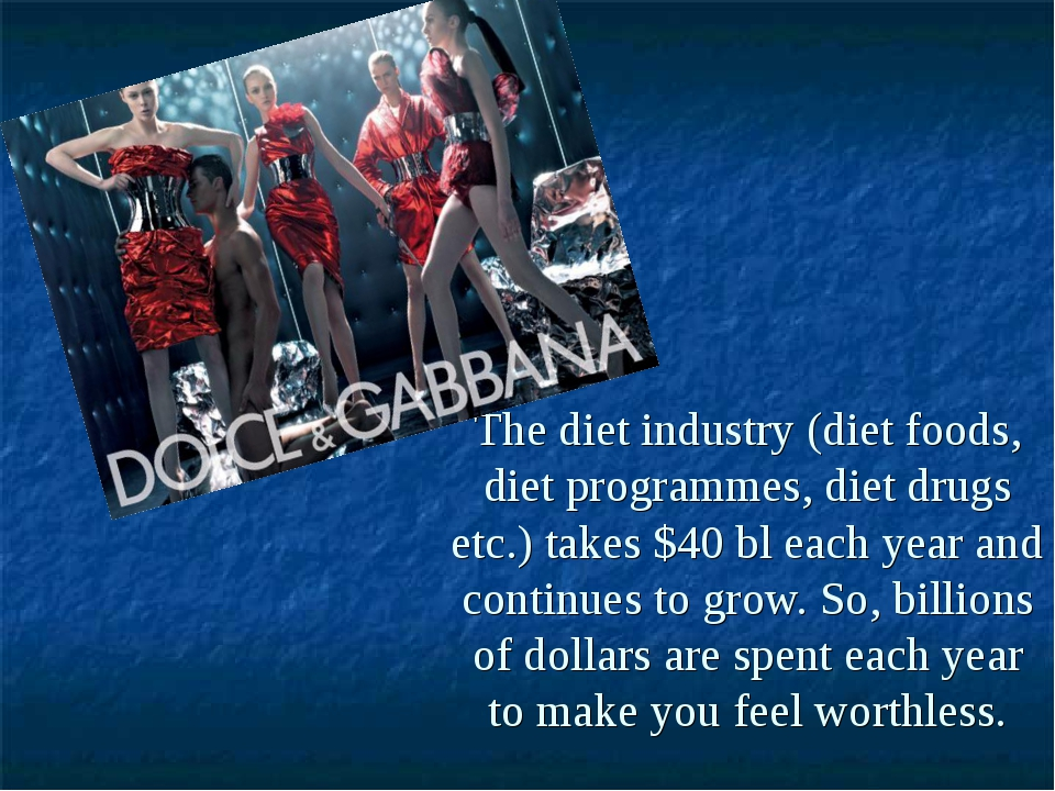 The diet industry (diet foods, diet programmes, diet drugs etc.) takes $40 bl...