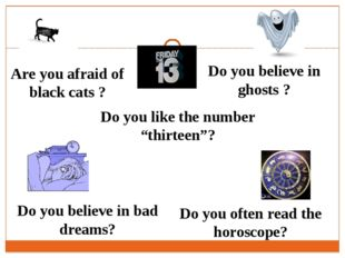 Are you afraid of black cats ? Do you believe in ghosts ? Do you like the num