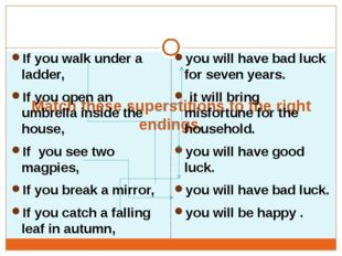 Match these superstitions to the right endings. If you walk under a ladder