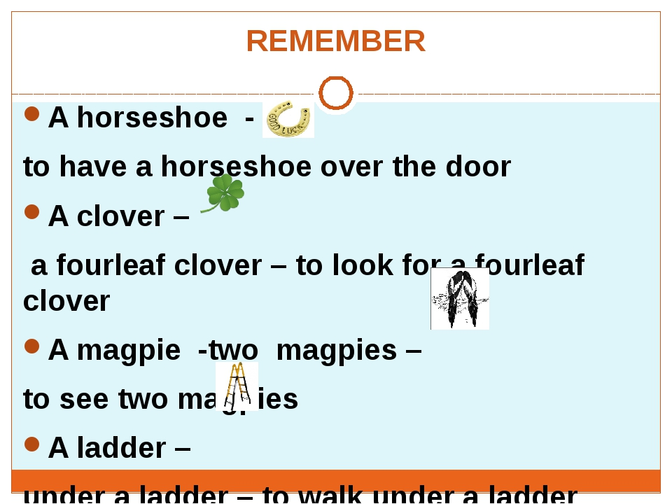 REMEMBER A horseshoe - to have a horseshoe over the door A clover – a fourlea...