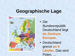 Geographische Lage Die Bundesrepublik Deutschland liegt im Zentrum Europas. D