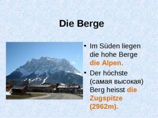 Die Berge Im Süden liegen die hohe Berge die Alpen. Der höchste (самая высока