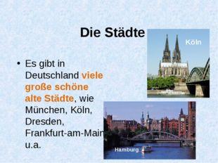 Die Städte Es gibt in Deutschland viele große schöne alte Städte, wie München