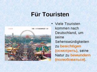 Für Touristen Viele Touristen kommen nach Deutschland, um seine Sehenswürdigk