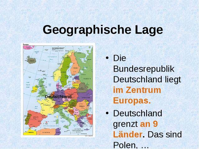 Geographische Lage Die Bundesrepublik Deutschland liegt im Zentrum Europas. D...