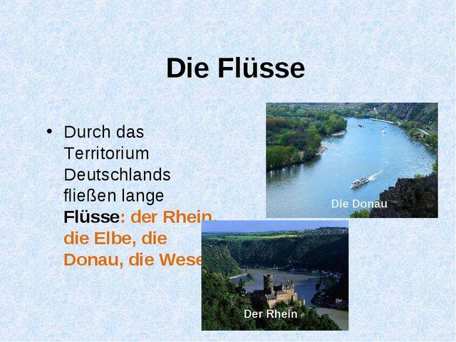 Die Flüsse Durch das Territorium Deutschlands fließen lange Flüsse: der Rhein...