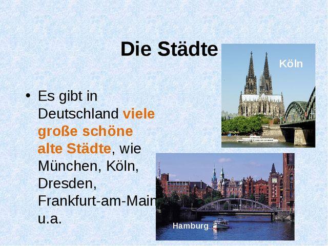 Die Städte Es gibt in Deutschland viele große schöne alte Städte, wie München...