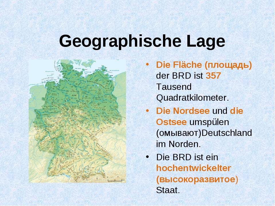 Geographische Lage Die Fläche (площадь) der BRD ist 357 Tausend Quadratkilome...