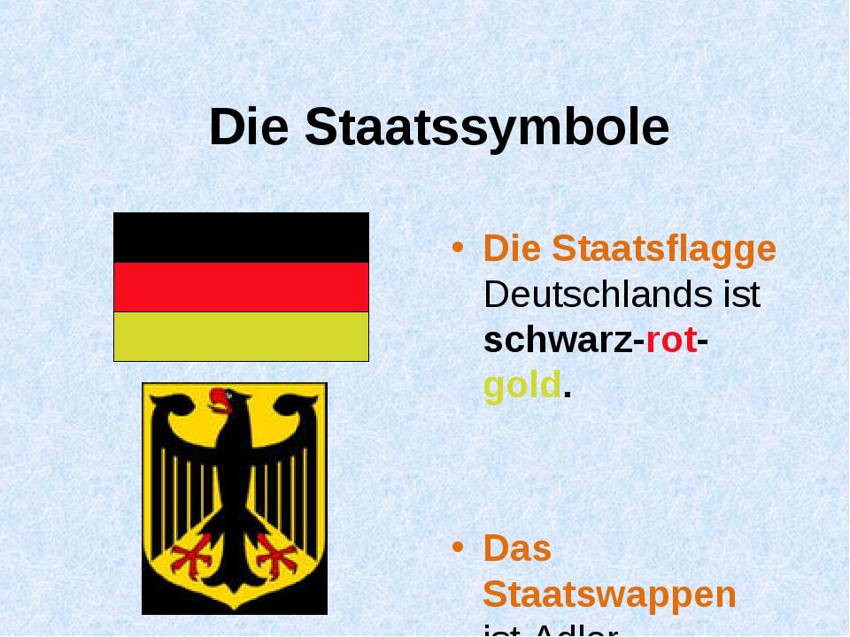 Die Staatssymbole Die Staatsflagge Deutschlands ist schwarz-rot-gold. Das Sta...