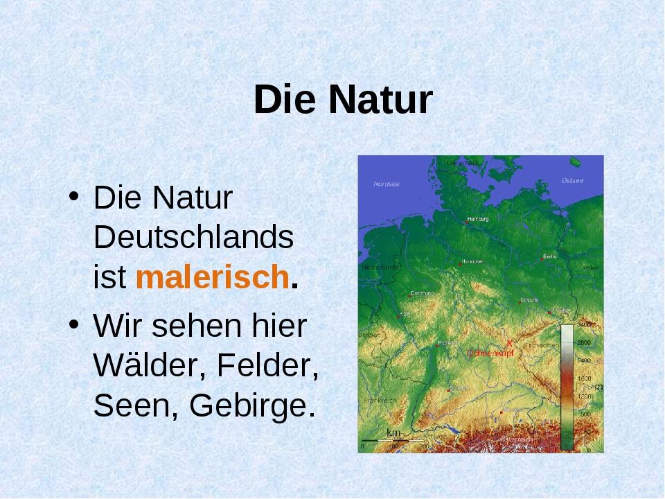 Die Natur Die Natur Deutschlands ist malerisch. Wir sehen hier Wälder, Felder...