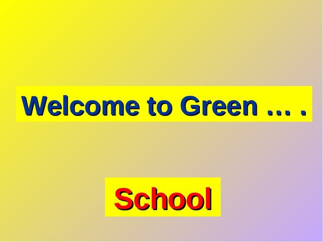 School Welcome to Green … .