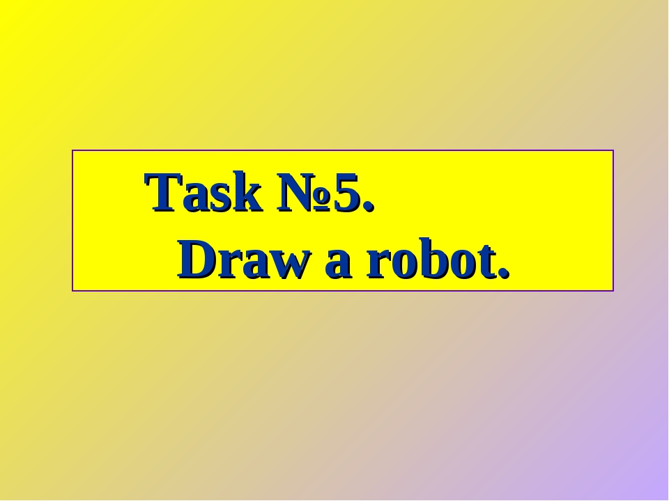 Task №5. Draw a robot.