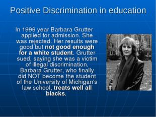Positive Discrimination in education In 1996 year Barbara Grutter applied for