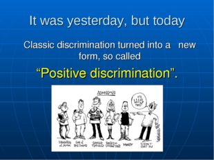It was yesterday, but today Classic discrimination turned into a new form, so