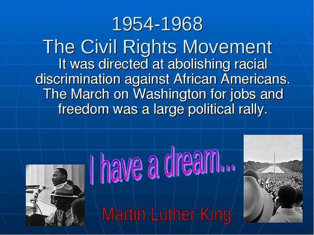 1954-1968 The Civil Rights Movement It was directed at abolishing racial disc...