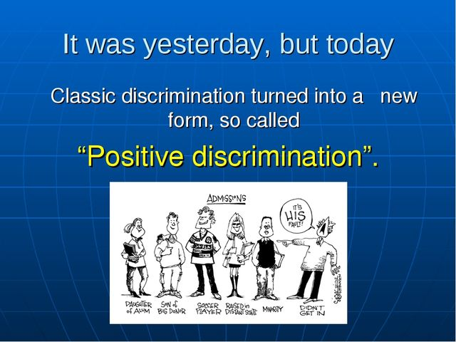 It was yesterday, but today Classic discrimination turned into a new form, so...