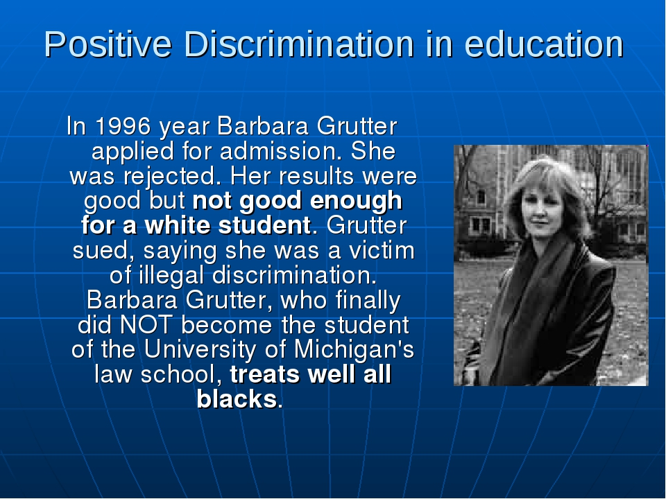 Positive Discrimination in education In 1996 year Barbara Grutter applied for...