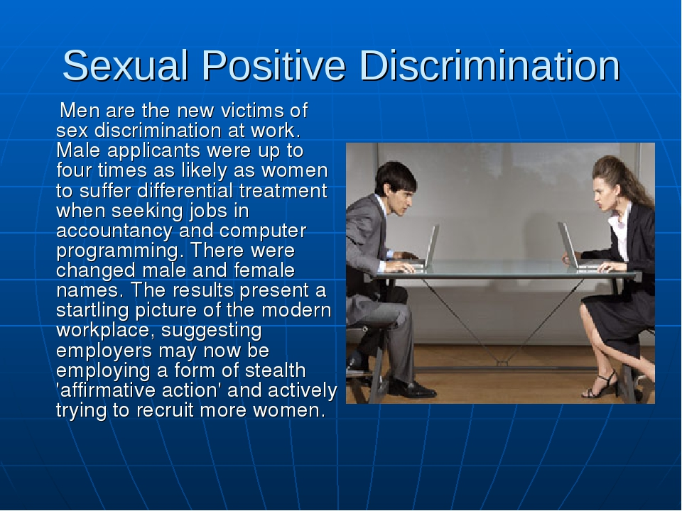 Sexual Positive Discrimination Men are the new victims of sex discrimination...