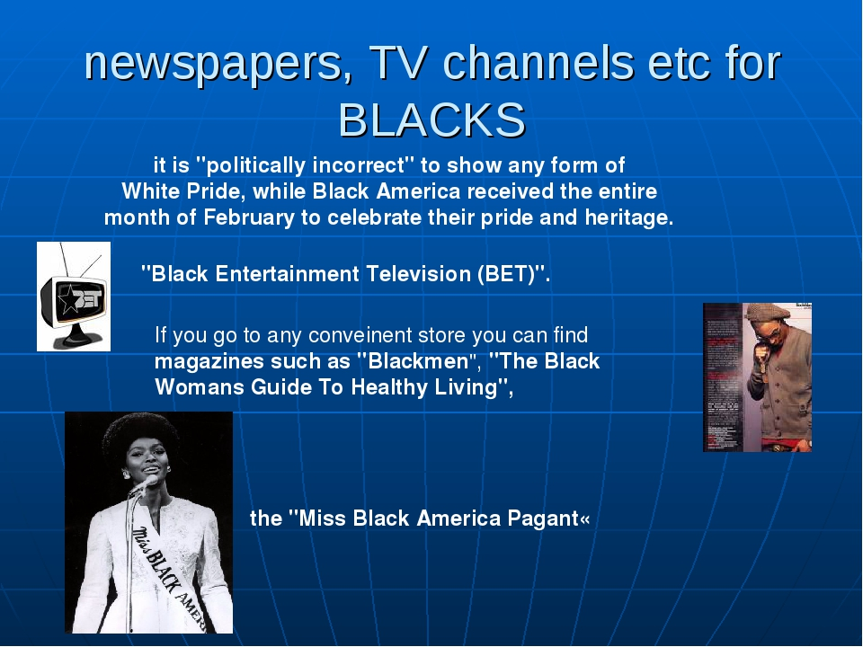 "newspapers, TV channels etc for BLACKS ""Black Entertainment Television (BET)""..."