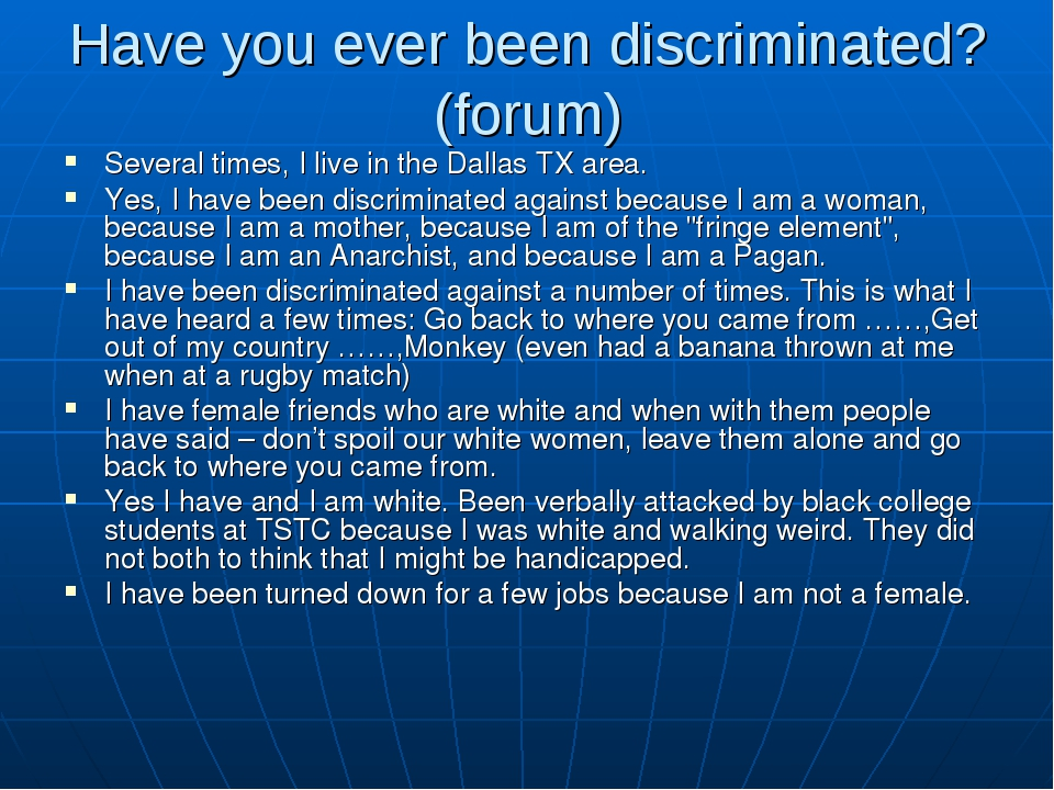 Have you ever been discriminated? (forum) Several times, I live in the Dallas...